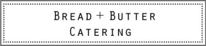 Bread + Butter Catering